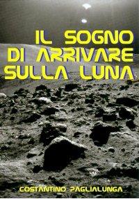 Il Sogno di arrivare sulla Luna